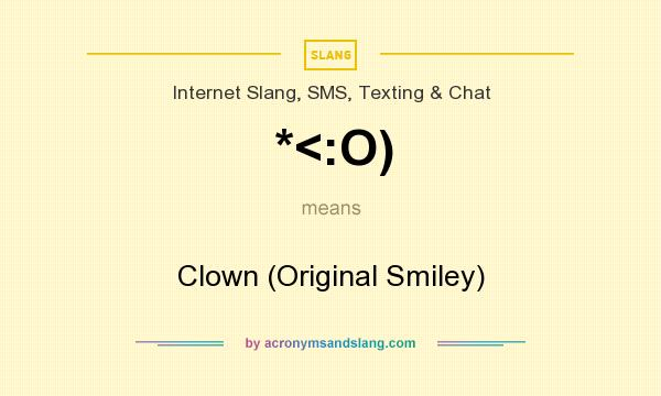What does *<:O) mean? It stands for Clown (Original Smiley)