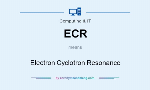 What does ECR mean? It stands for Electron Cyclotron Resonance