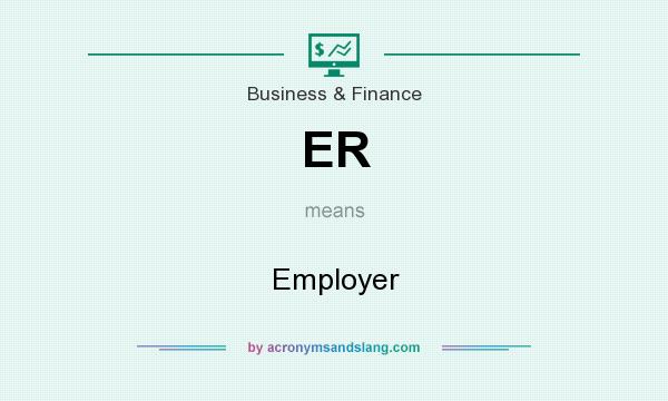 What does ER mean? It stands for Employer