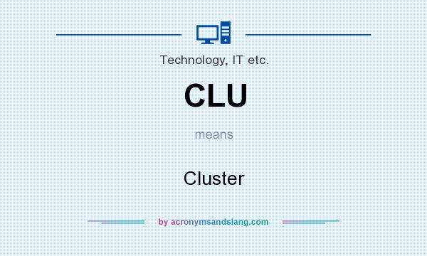 What does CLU mean? It stands for Cluster