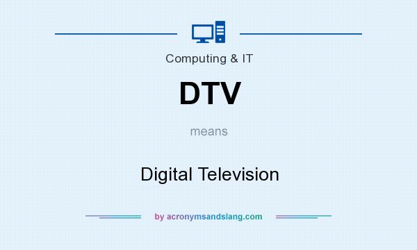 What does DTV mean? It stands for Digital Television
