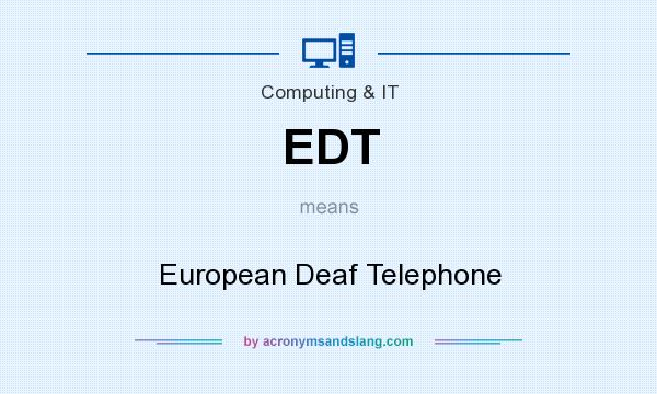 What does EDT mean? It stands for European Deaf Telephone