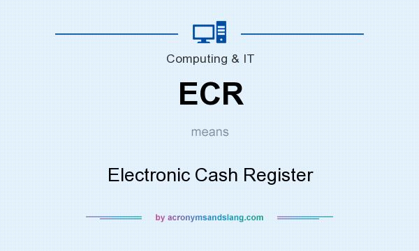 What does ECR mean? It stands for Electronic Cash Register