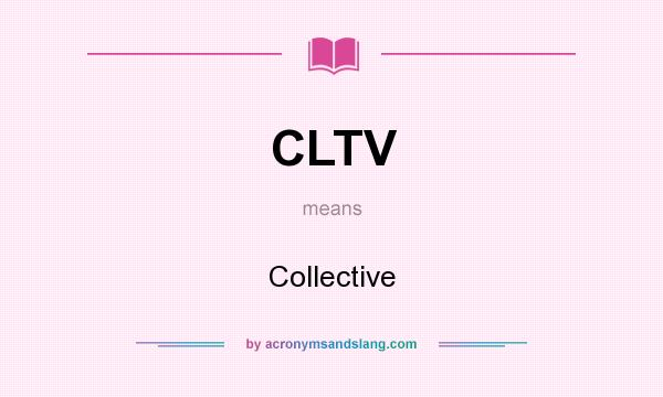 What does CLTV mean? It stands for Collective