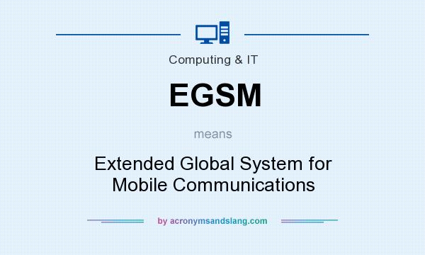 What does EGSM mean? It stands for Extended Global System for Mobile Communications