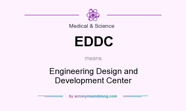 What does EDDC mean? It stands for Engineering Design and Development Center