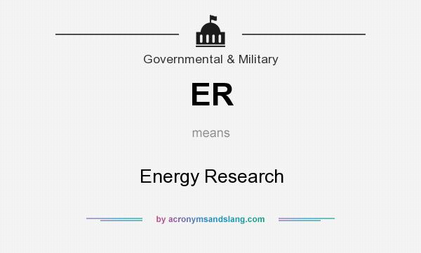 What does ER mean? It stands for Energy Research