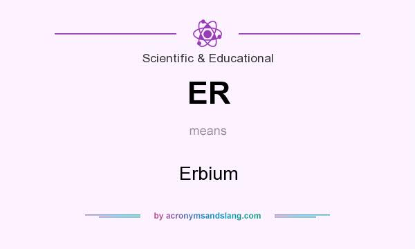 What does ER mean? It stands for Erbium
