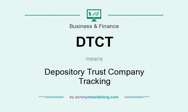 What does DTCT mean? It stands for Depository Trust Company Tracking
