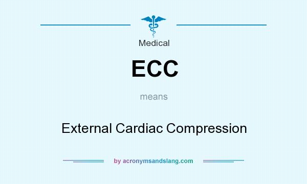 What does ECC mean? It stands for External Cardiac Compression