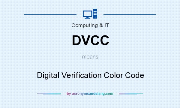 What does DVCC mean? It stands for Digital Verification Color Code