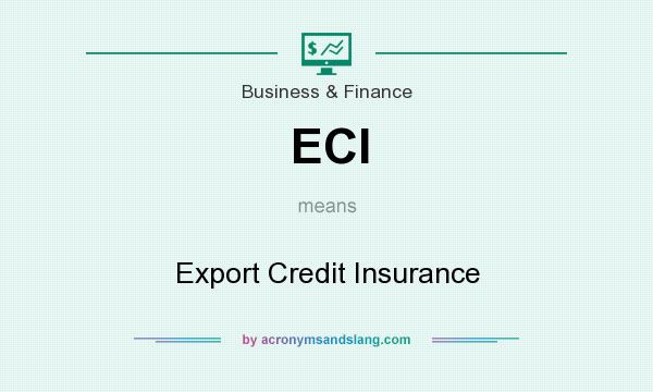 What does ECI mean? It stands for Export Credit Insurance