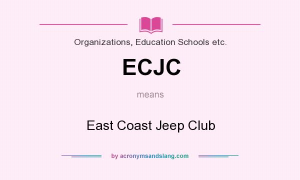 What does ECJC mean? It stands for East Coast Jeep Club
