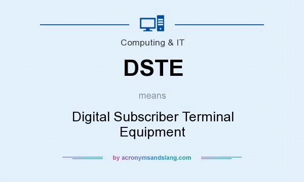 What does DSTE mean? It stands for Digital Subscriber Terminal Equipment