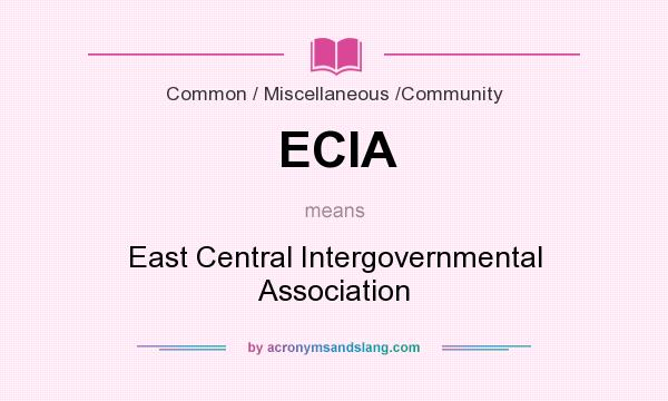 What does ECIA mean? It stands for East Central Intergovernmental Association