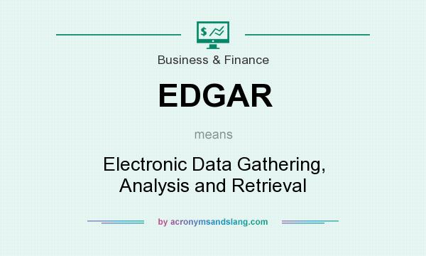 What does EDGAR mean? It stands for Electronic Data Gathering, Analysis and Retrieval