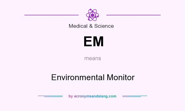 What does EM mean? It stands for Environmental Monitor