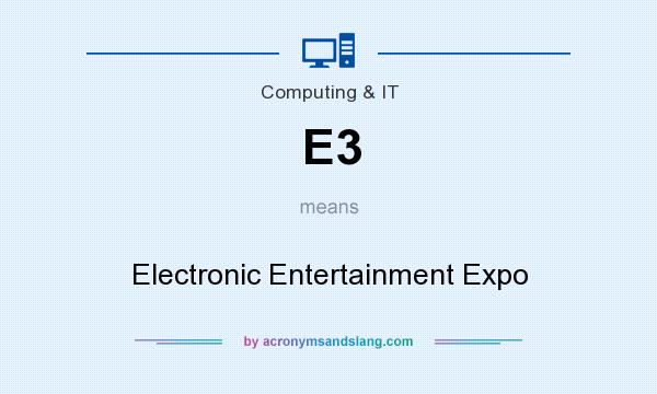 What does E3 mean? It stands for Electronic Entertainment Expo