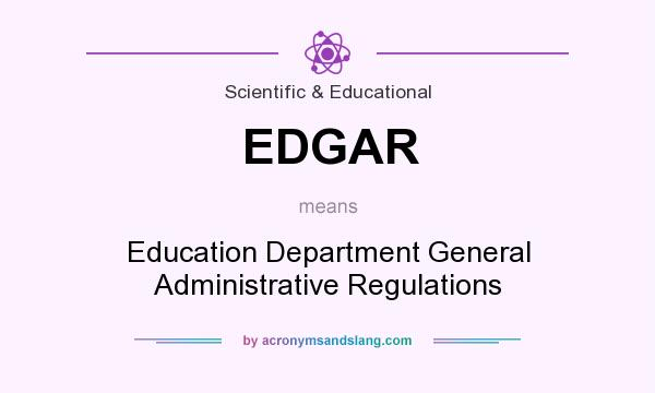 What does EDGAR mean? It stands for Education Department General Administrative Regulations
