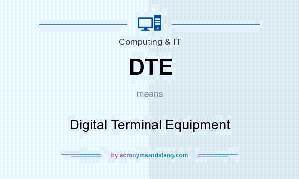 What does DTE mean? It stands for Digital Terminal Equipment
