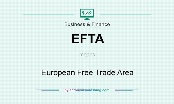 What does EFTA mean? It stands for European Free Trade Area