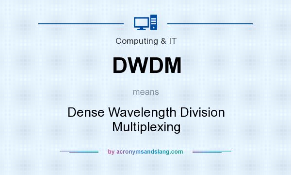 What does DWDM mean? It stands for Dense Wavelength Division Multiplexing
