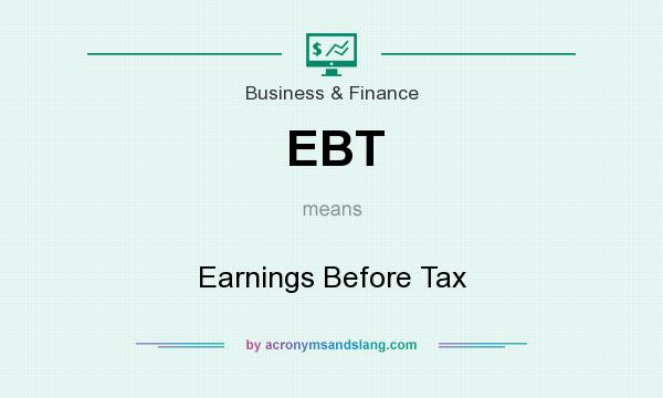 What does EBT mean? It stands for Earnings Before Tax