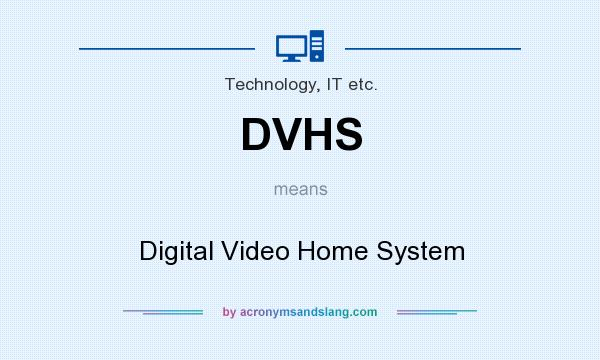 What does DVHS mean? It stands for Digital Video Home System