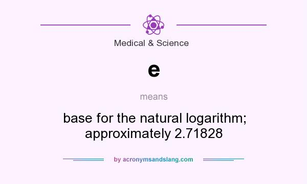 What Does E Mean It Stands For Base The Natural Logarithm Roximately 2 71828