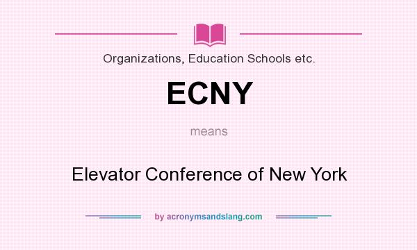What does ECNY mean? It stands for Elevator Conference of New York