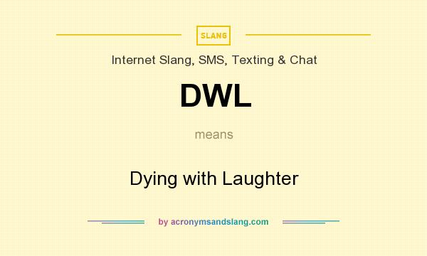 What does DWL mean? It stands for Dying with Laughter