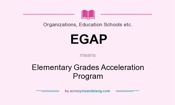 What does EGAP mean? It stands for Elementary Grades Acceleration Program