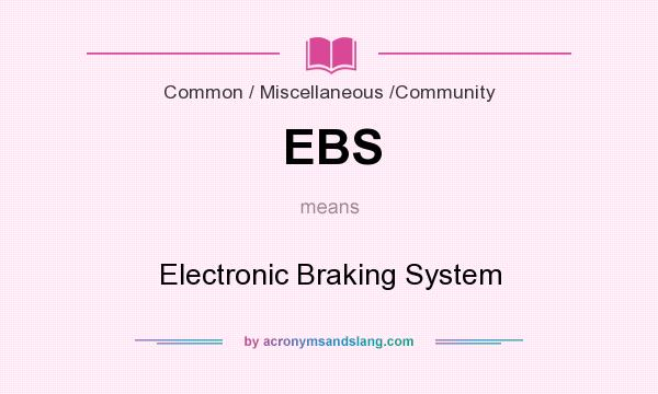 What does EBS mean? It stands for Electronic Braking System