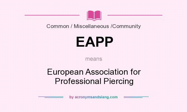 What does EAPP mean? It stands for European Association for Professional Piercing