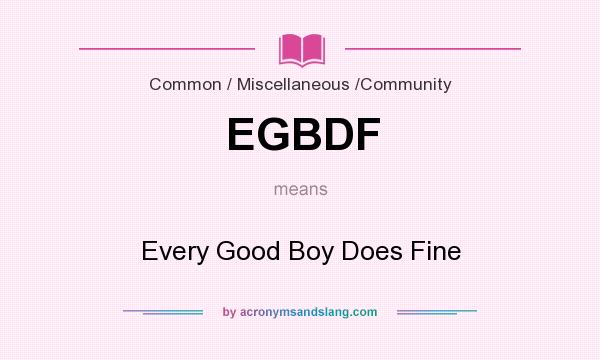 What does EGBDF mean? It stands for Every Good Boy Does Fine