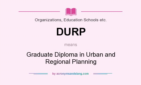 What does DURP mean? It stands for Graduate Diploma in Urban and Regional Planning