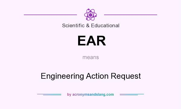 What does EAR mean? It stands for Engineering Action Request