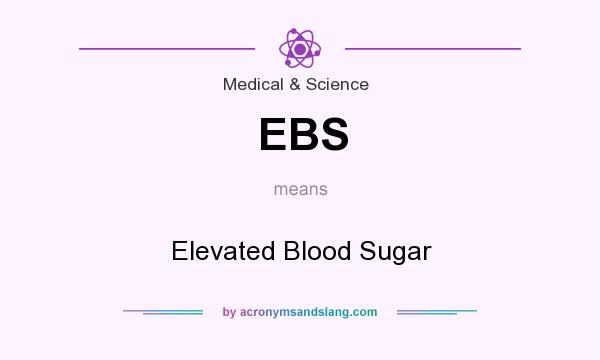 What does EBS mean? It stands for Elevated Blood Sugar