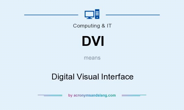 What does DVI mean? It stands for Digital Visual Interface