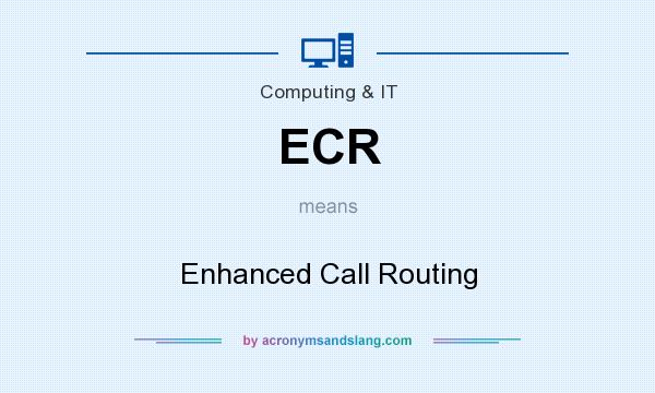 What does ECR mean? It stands for Enhanced Call Routing