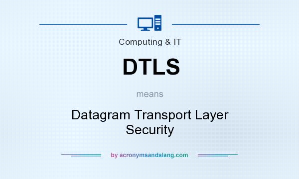 What does DTLS mean? It stands for Datagram Transport Layer Security