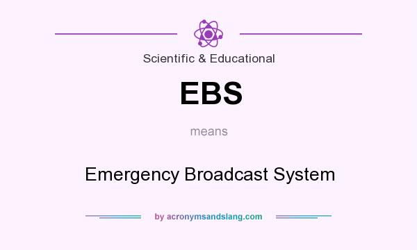 What does EBS mean? It stands for Emergency Broadcast System