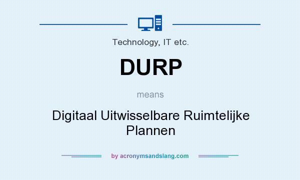 What does DURP mean? It stands for Digitaal Uitwisselbare Ruimtelijke Plannen