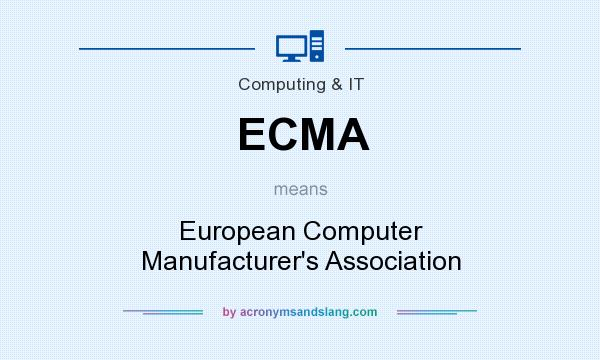 What does ECMA mean? It stands for European Computer Manufacturer`s Association