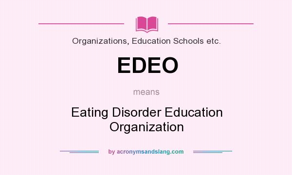 What does EDEO mean? It stands for Eating Disorder Education Organization