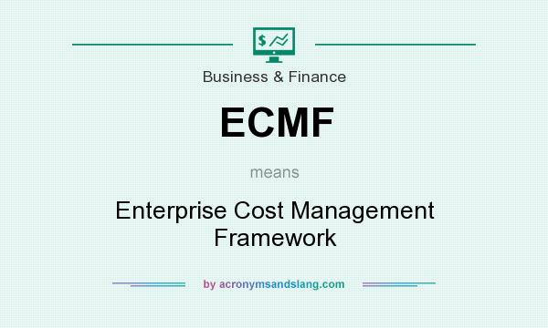 What does ECMF mean? It stands for Enterprise Cost Management Framework