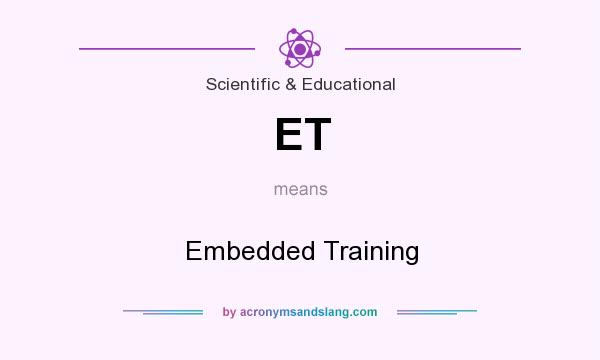 What does ET mean? It stands for Embedded Training