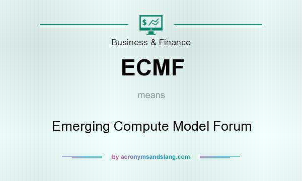 What does ECMF mean? It stands for Emerging Compute Model Forum