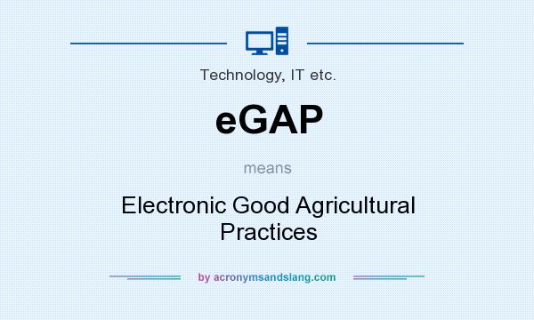 What does eGAP mean? It stands for Electronic Good Agricultural Practices