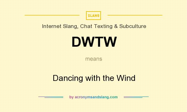 What does DWTW mean? It stands for Dancing with the Wind